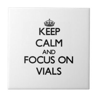 Keep Calm and focus on Vials Tiles
