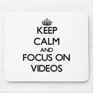 Keep Calm and focus on Videos Mouse Pad