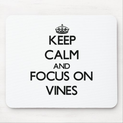 Keep Calm and focus on Vines Mousepads