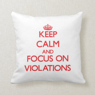 Keep Calm and focus on Violations Throw Pillows