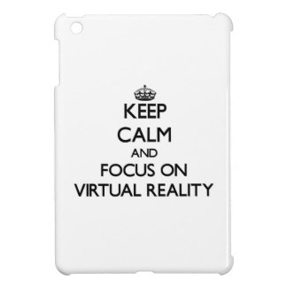 Keep Calm and focus on Virtual Reality Cover For The iPad Mini