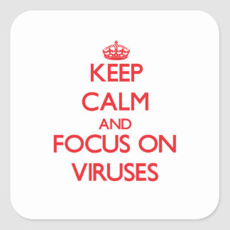Keep Calm and focus on Viruses Square Stickers