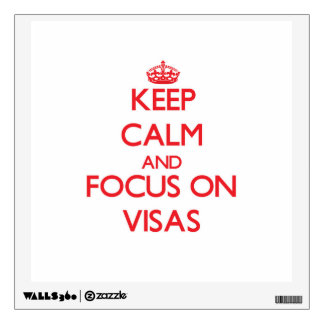 Keep Calm and focus on Visas Wall Graphic