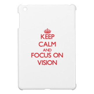 Keep Calm and focus on Vision Case For The iPad Mini
