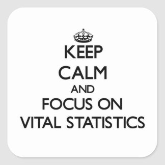 Keep Calm and focus on Vital Statistics Square Stickers