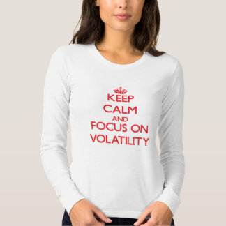 Keep Calm and focus on Volatility T-shirts