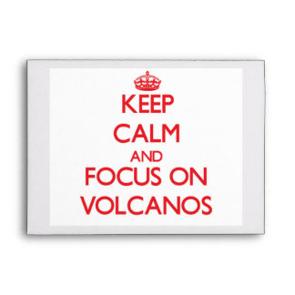 Keep Calm and focus on Volcanos Envelopes