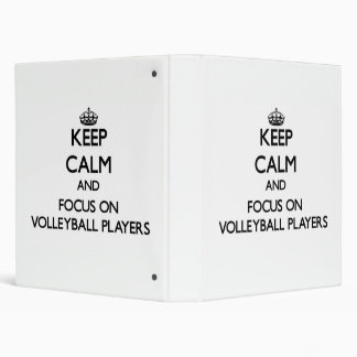 Keep Calm and focus on Volleyball Players Vinyl Binders