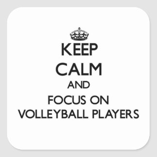 Keep Calm and focus on Volleyball Players Square Stickers