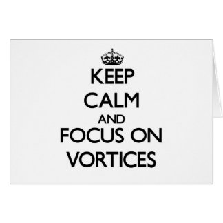 Keep Calm and focus on Vortices Card