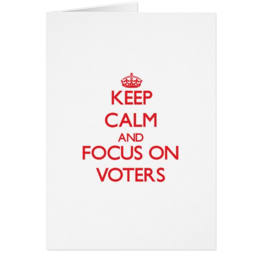 Keep Calm and focus on Voters Cards