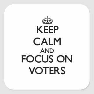 Keep Calm and focus on Voters Stickers