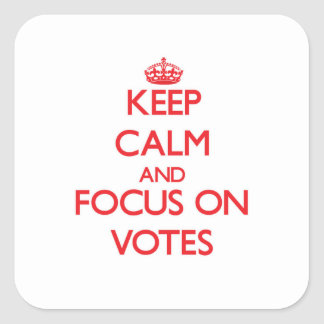Keep Calm and focus on Votes Square Stickers