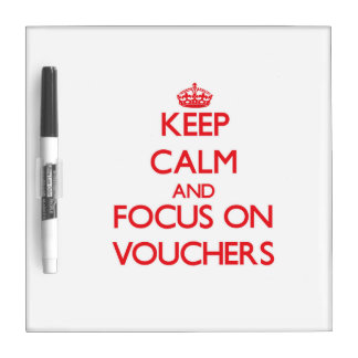 Keep Calm and focus on Vouchers Dry Erase Whiteboards