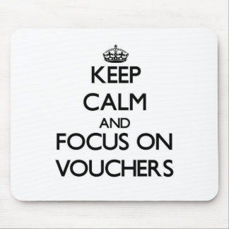 Keep Calm and focus on Vouchers Mouse Pads