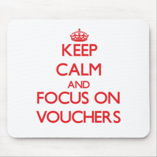 Keep Calm and focus on Vouchers Mousepad
