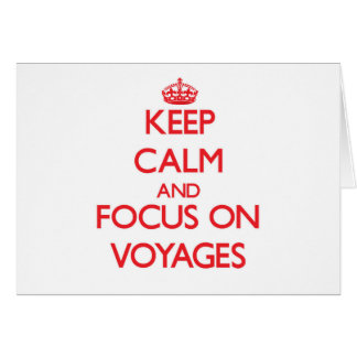 Keep Calm and focus on Voyages Card