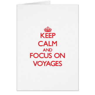 Keep Calm and focus on Voyages Greeting Cards