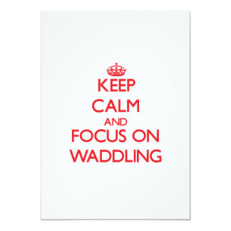 Keep Calm and focus on Waddling 5x7 Paper Invitation Card