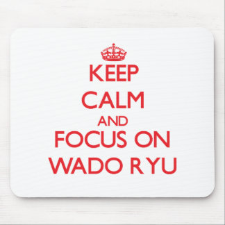 Keep calm and focus on Wado Ryu Mouse Pads