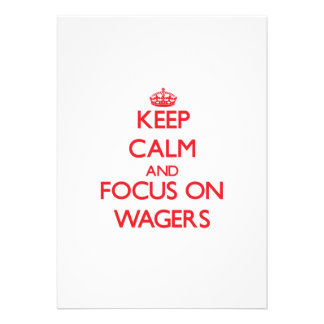 Keep Calm and focus on Wagers Invitation