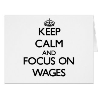 Keep Calm and focus on Wages Greeting Cards