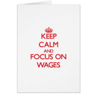 Keep Calm and focus on Wages Greeting Card