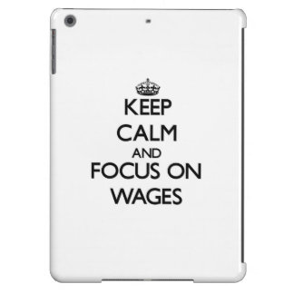 Keep Calm and focus on Wages iPad Air Cover