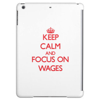 Keep Calm and focus on Wages iPad Air Cases