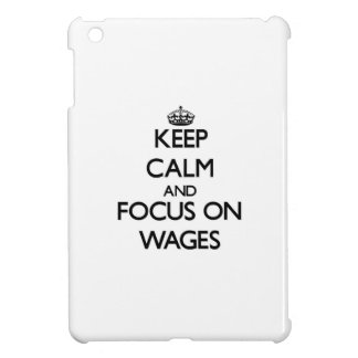 Keep Calm and focus on Wages iPad Mini Covers