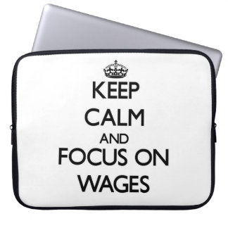 Keep Calm and focus on Wages Laptop Computer Sleeves