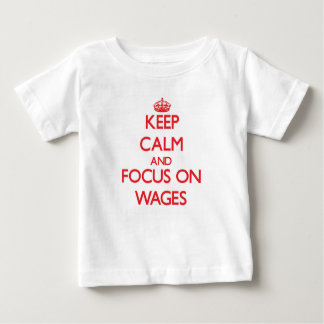 Keep Calm and focus on Wages Tshirt