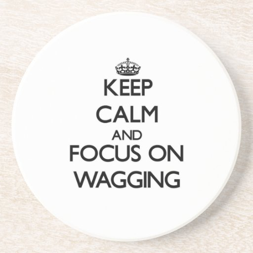 Keep Calm and focus on Wagging Coaster