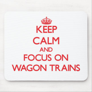 Keep Calm and focus on Wagon Trains Mouse Pad
