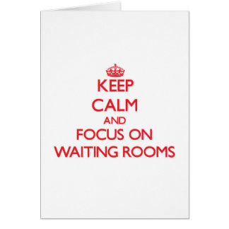 Keep Calm and focus on Waiting Rooms Greeting Card