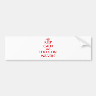 Keep Calm and focus on Waivers Bumper Sticker
