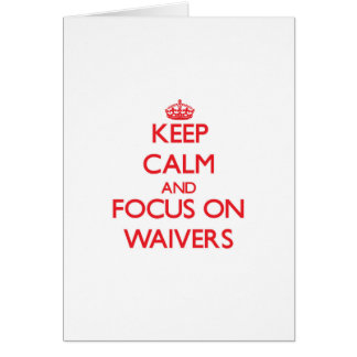 Keep Calm and focus on Waivers Greeting Card