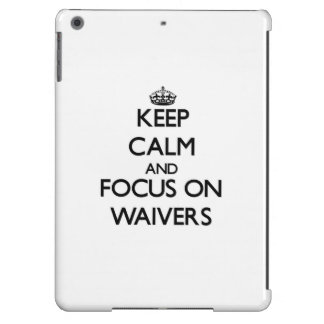 Keep Calm and focus on Waivers iPad Air Case