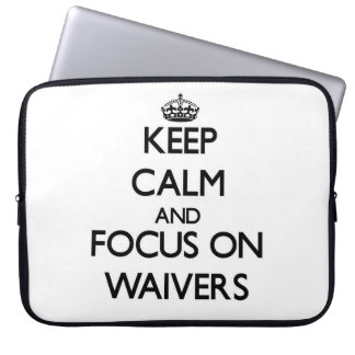 Keep Calm and focus on Waivers Computer Sleeves