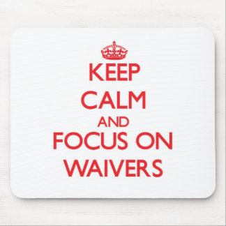 Keep Calm and focus on Waivers Mouse Pads