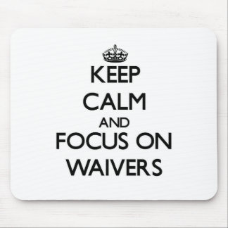 Keep Calm and focus on Waivers Mousepads