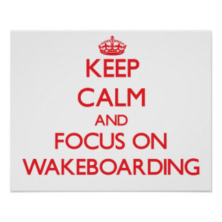 Keep calm and focus on Wakeboarding Poster