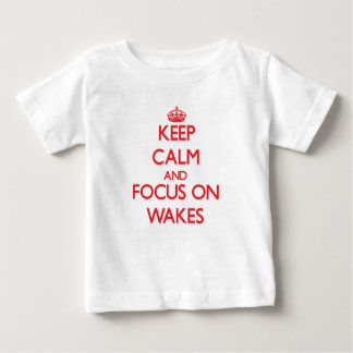 Keep Calm and focus on Wakes T Shirts