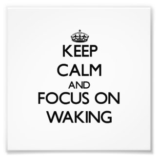 Keep Calm and focus on Waking Photographic Print
