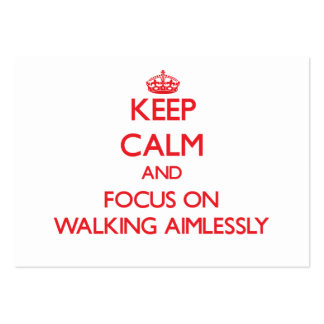 Keep calm and focus on WALKING AIMLESSLY Business Card