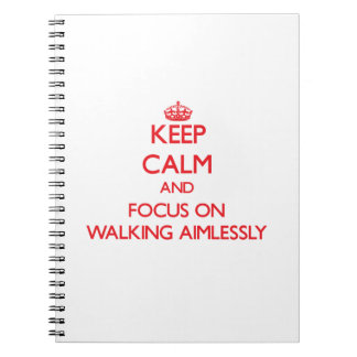 Keep calm and focus on WALKING AIMLESSLY Spiral Note Books