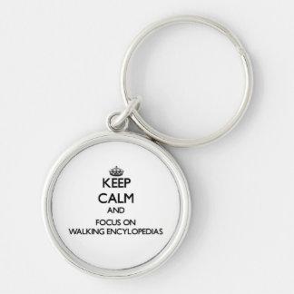Keep Calm and focus on WALKING ENCYLOPEDIAS Keychain