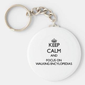 Keep Calm and focus on WALKING ENCYLOPEDIAS Key Chains