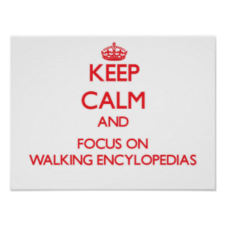 Keep Calm and focus on WALKING ENCYLOPEDIAS Print