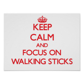 Keep Calm and focus on Walking Sticks Posters